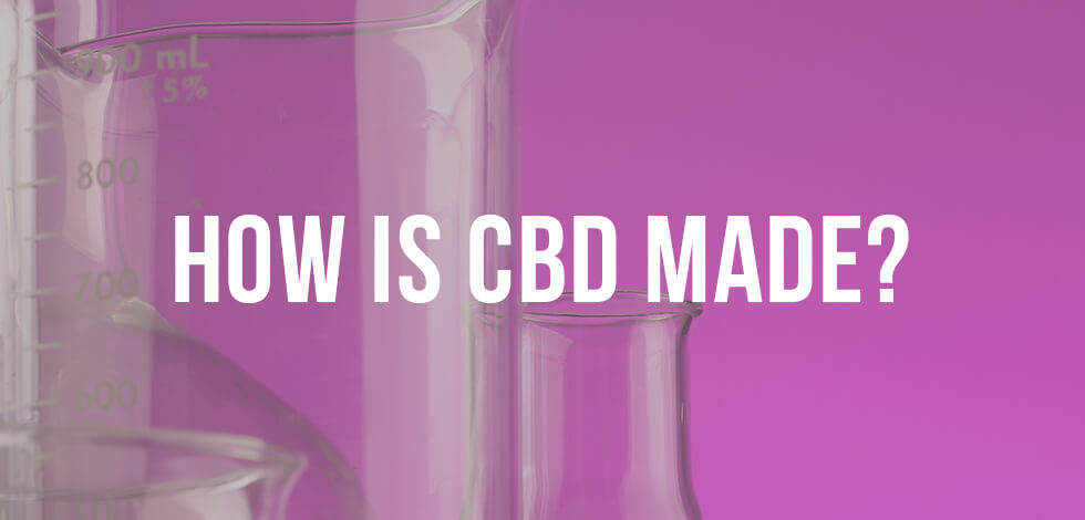 How is CBD Made?